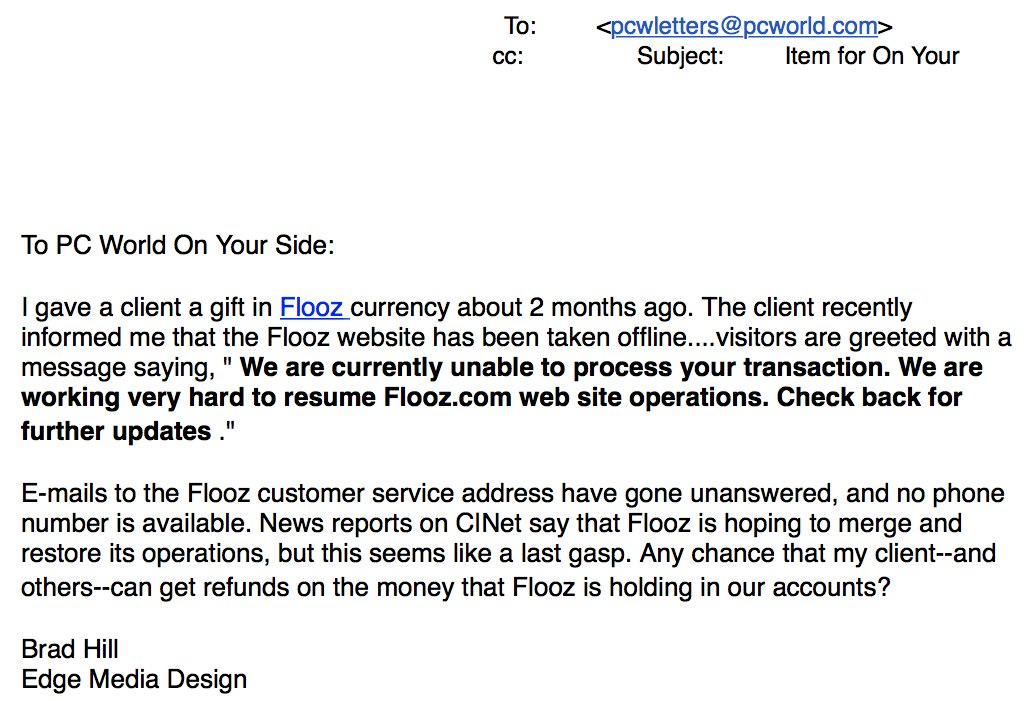 From the depths of my email archive: a 2001 missive from a PC World reader who was stiffed by Flooz.
