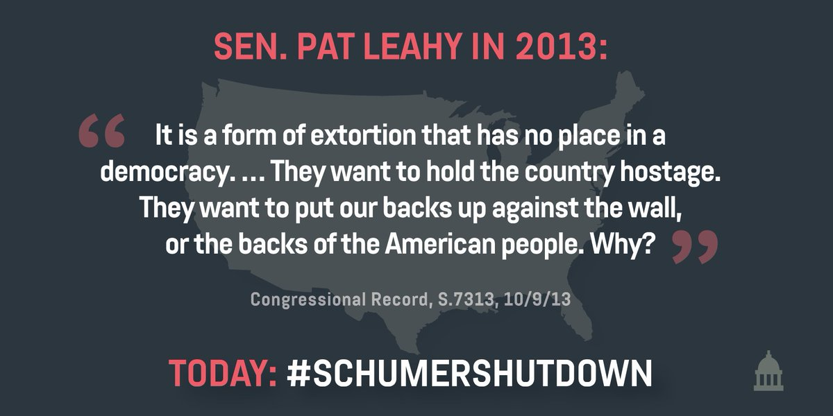 .@SenatorLeahy in 2013: 'It is a form of extortion that has no place in a democracy. … They want to hold the country hostage. They want to put our backs up against the wall, or the backs of the American people. Why?'   Today: #SchumerShutdown