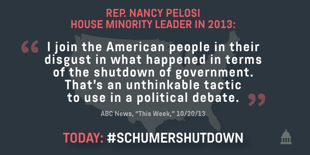 .@HouseDemocrats' Minority Leader @NancyPelosi in 2013:   'I join the American people in their disgust in what happened in terms of the shutdown of government. That's an unthinkable tactic to use in a political debate.'  Today: #SchumerShutdown