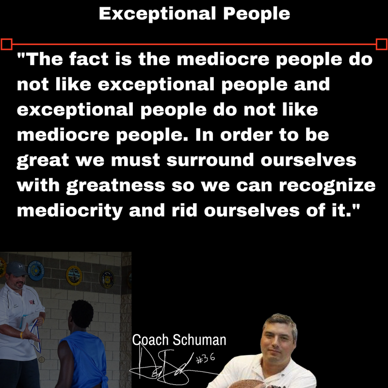 'The fact is the mediocre people do not like exceptional people and exceptional people do not like mediocre people. In order to be great we must surround ourselves with greatness so we can recognize mediocrity and rid ourselves of it.' ~ David Schuman #SchumanMotivates