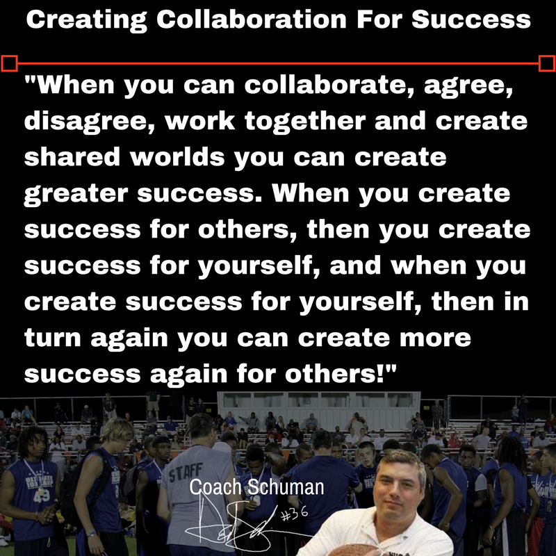 Creating Collaboration For Success: 'When you can collaborate, agree, disagree, work together and create shared worlds you can create greater success......'~Coach Schuman #SchumanMotivates