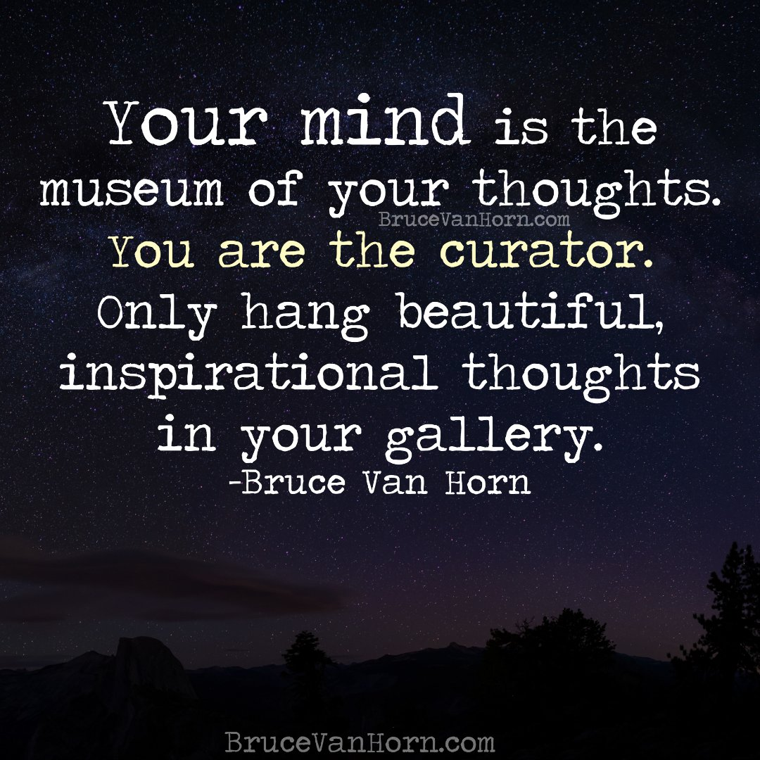 "Inspirational Thoughts Bruce Van Horn On Twitter ""your Mind Is The Museum Of Your"