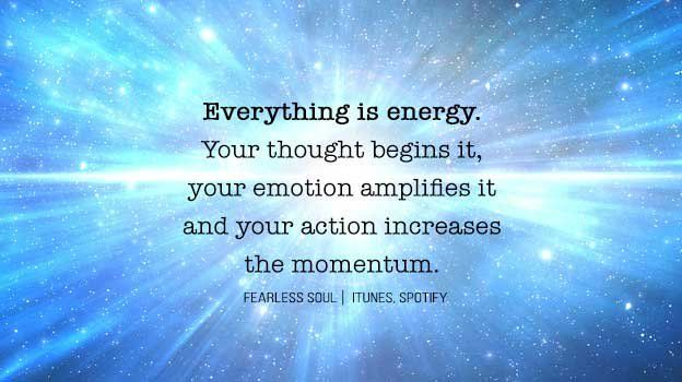 fearless soul on twitter everything in life is energy your