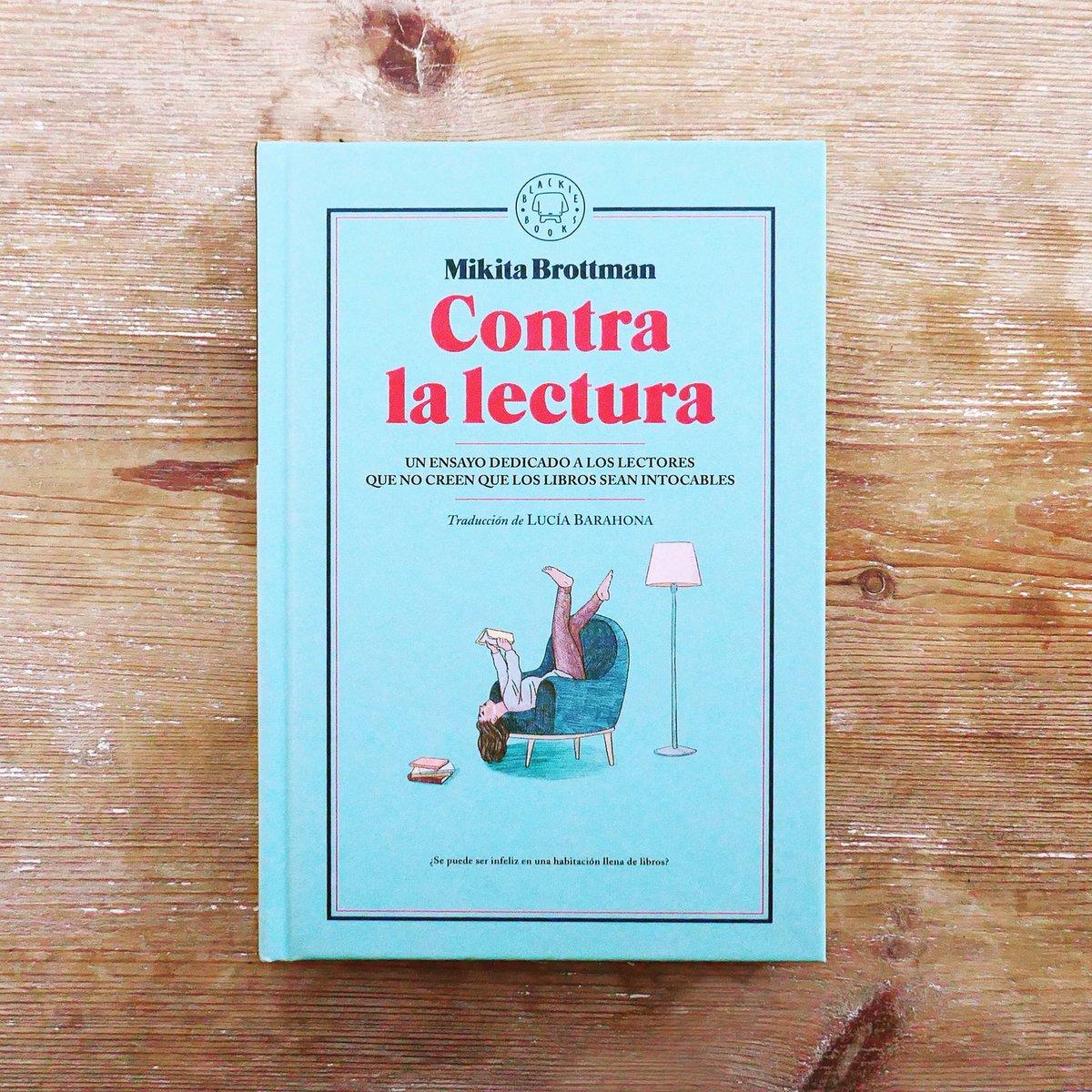 """Blackie Books on Twitter: """"¿Se puede ser realmente infeliz en una  habitación llena de libros? CONTRA LA LECTURA, de Mikita Brottman. Un libro  dedicado a los que leen. Este miércoles a la"""