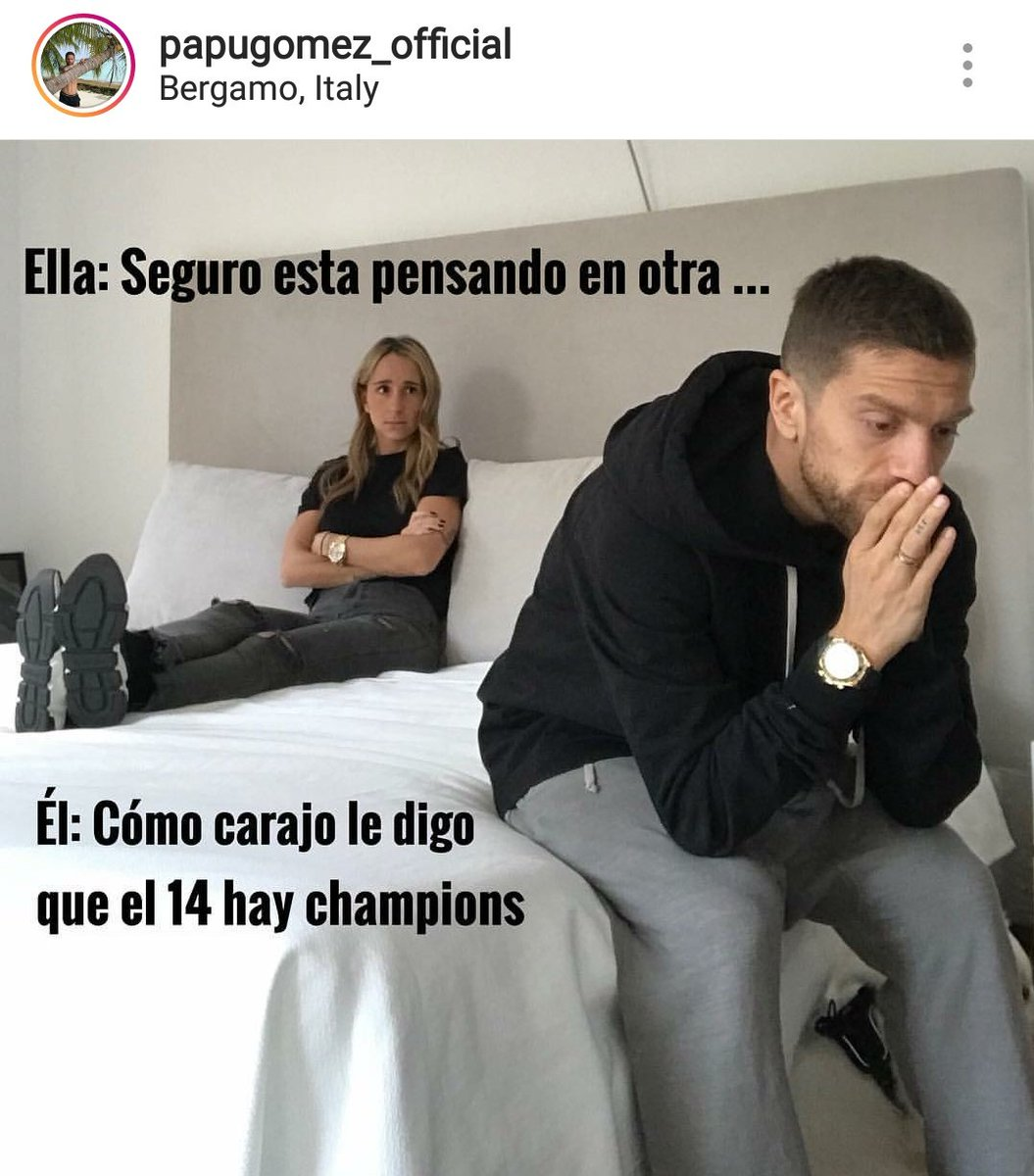 Her: Hes definitely thinking about another woman Papu Gomez: How the hell am I going to tell her theres Champions League on Valentines day 😂😂😂