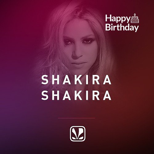Whenever, Wherever . is  Happy birthday, Shakira!
