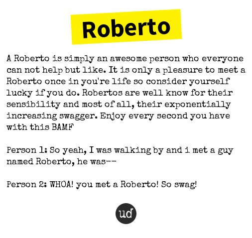 Urban Dictionary On Twitter Roberto A Roberto Is Simply An Awesome Person Who Everyone Can Https T Co Rtpmsfhaad