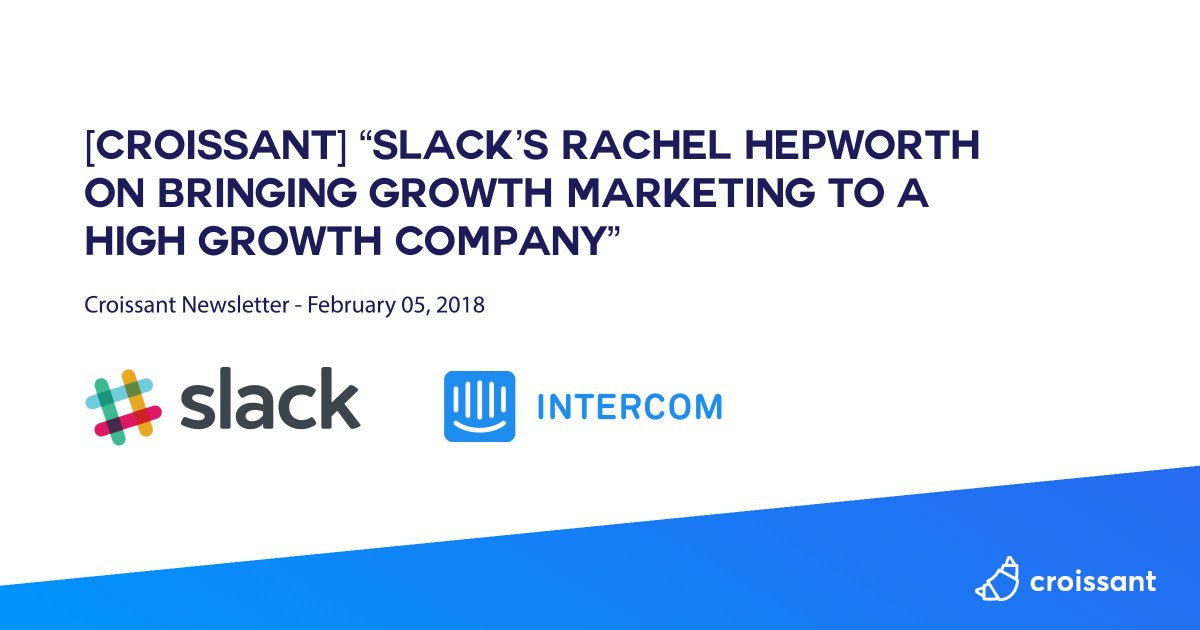 "[Croissant] ""Slack's Rachel Hepworth on bringing growth marketing to a high growth company"" https://croissant.io/slack-growth-marketing …"