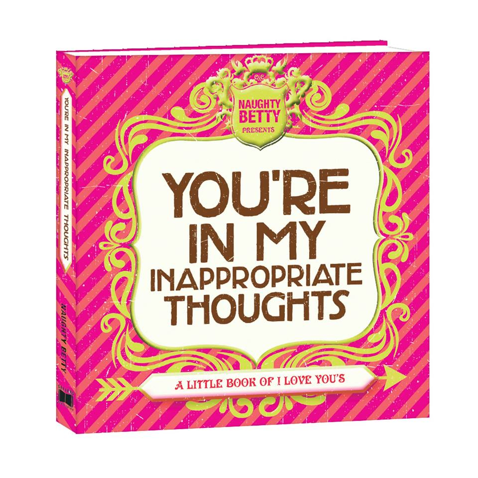 Cards & chocolates are thoughtful, but on #ValentinesDay, help set the mood w/ a gift book from Naughty Betty! You're In My Inappropriate Thoughts: A Little Book of I Love Yous - rsvp.com. ©Sellers Publishing, Inc. #books #giftideas #giftbooks #valentinegifts #love