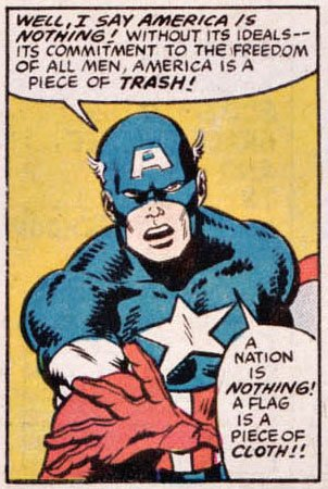 Captain America saying: Well, I say America is nothing! Without its ideals--its commitment to the freedom of all men, America is a piece of trash! A nation is nothing! A flag is a piece of cloth!!
