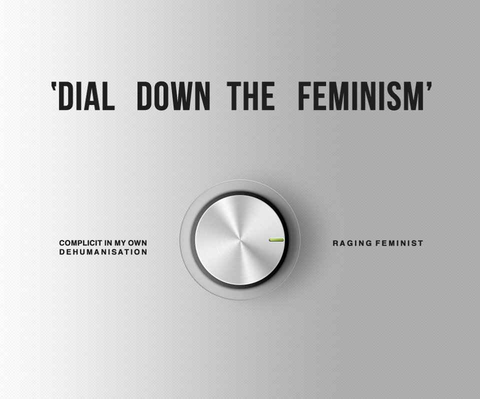 "An image with the text ""dial down the feminism"" at the top and below a dial with ""complicit in my own dehumanisation"" at one end and ""raging feminist"" at the other"