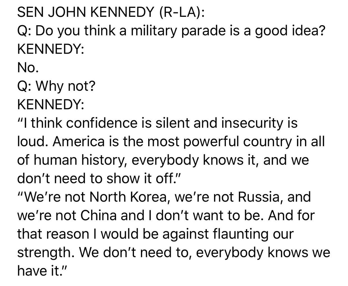 """GOP @SenJohnKennedy:  Q: Do you think a military parade is a good idea? KENNEDY: """"No.""""  Q: Why not? KENNEDY: 'I think confidence is silent and insecurity is loud."""""""