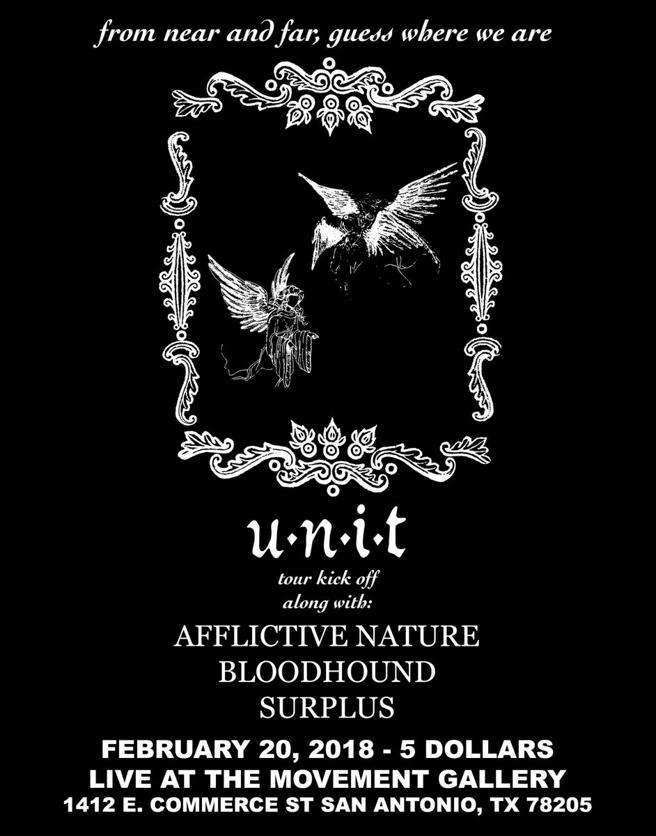 _______UNIT________      tour kick off       along with:   Afflictive Nature      Bloodhound          Surplus   2/20/18 5 dollars  Movement Gallery 1412 E Commerce https://t.co/FEI9efkD5C