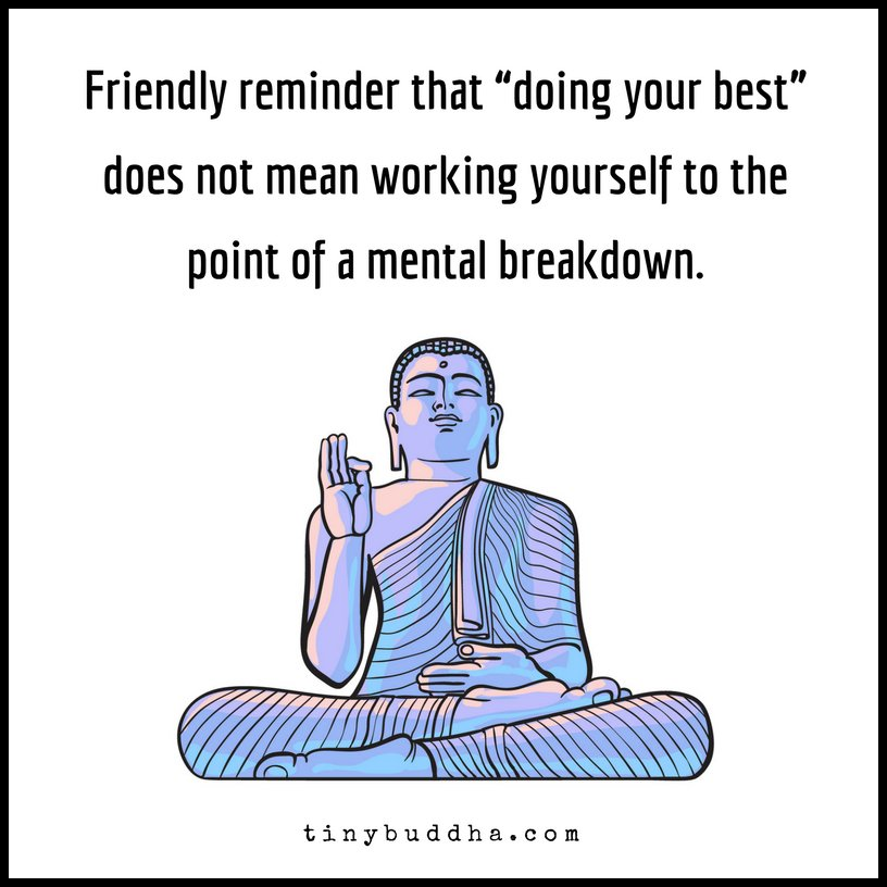 Friendly reminder that 'doing your best' does not mean working yourself to the point of a mental breakdown.
