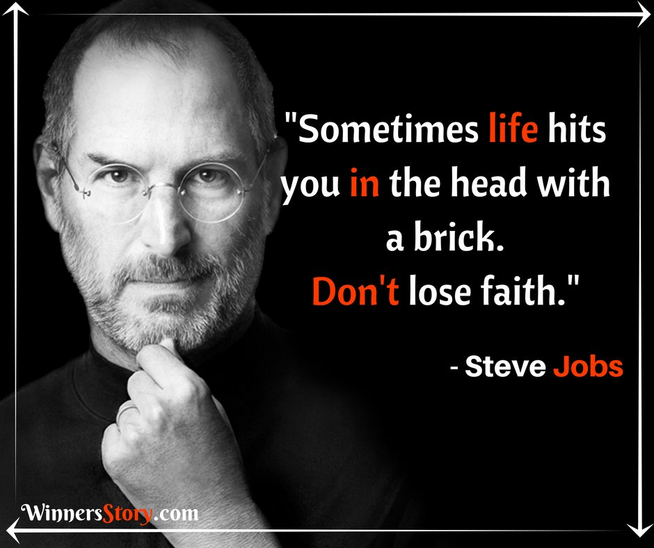 Image result for Sometimes life hits you in the head with a brick. Don't lose faith. - Steve Jobs