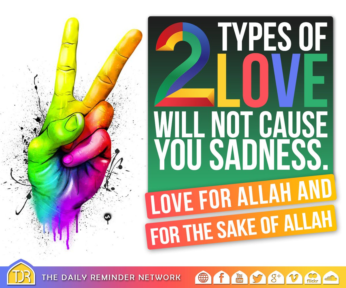 "The Daily Reminder on Twitter: ""Two types of love will not cause you  sadness: 1. Love for Allah. 2. Love for the sake of Allah.… """