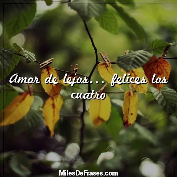 Frases En Imágenes On Twitter Amor De Lejos Felices Los Cuatro