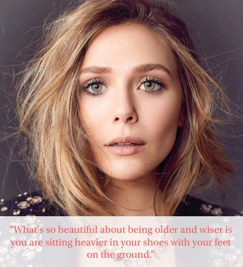 With age comes wisdom! Happy Birthday Elizabeth Olsen