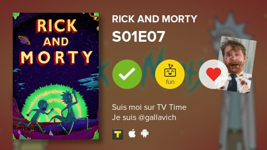 I've just watched episode S01E07 of Rick...