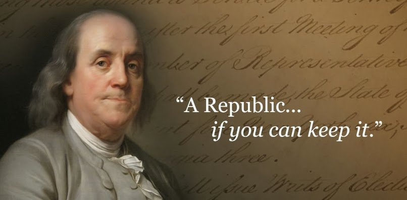 'A Republic ... if you can keep it'....