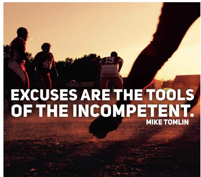 'Excuses are the tools of the incompetent.'~Mike Tomlin #motivation #life #greatness #success #football