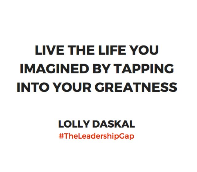 Live the life you imagined by tapping into your greatness ~@LollyDaskal https://t.co/pVKqaI7YVf #TheLeadershipGap