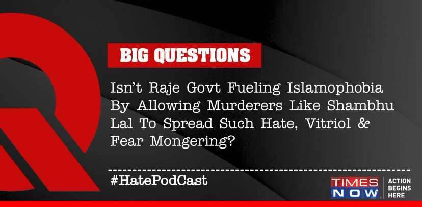 BIG QUESTION: Isn't Raje govt fueling Islamophobia by allowing murderers like Shambhu Lal to spread such hate, vitriol & fear mongering?  Tweet with  and#HatePodCast share your views