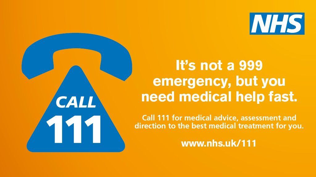 If it's not a 999 emergency, but you need help fast, Call 111