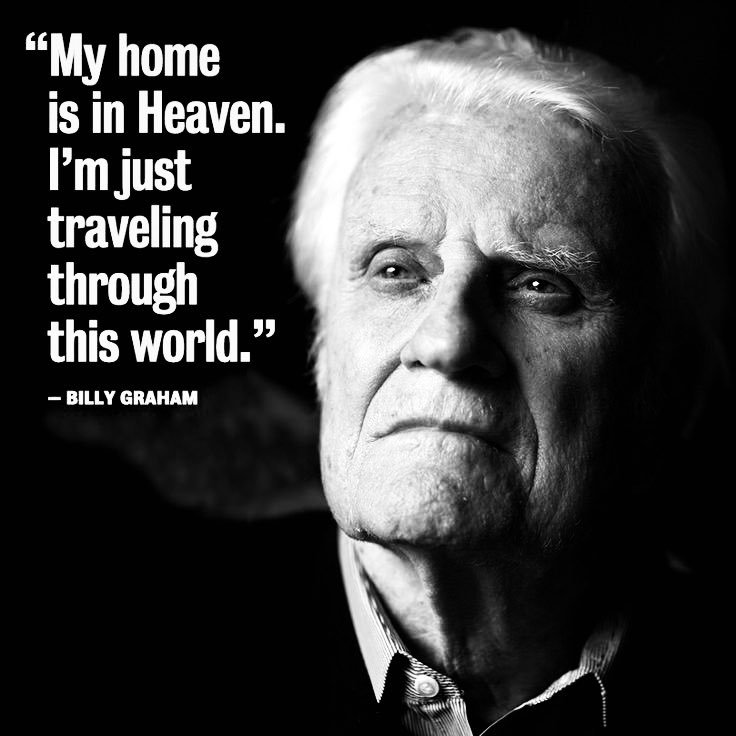 'My home is in Heaven. I'm just traveling through this world.' - Rev. @BillyGraham