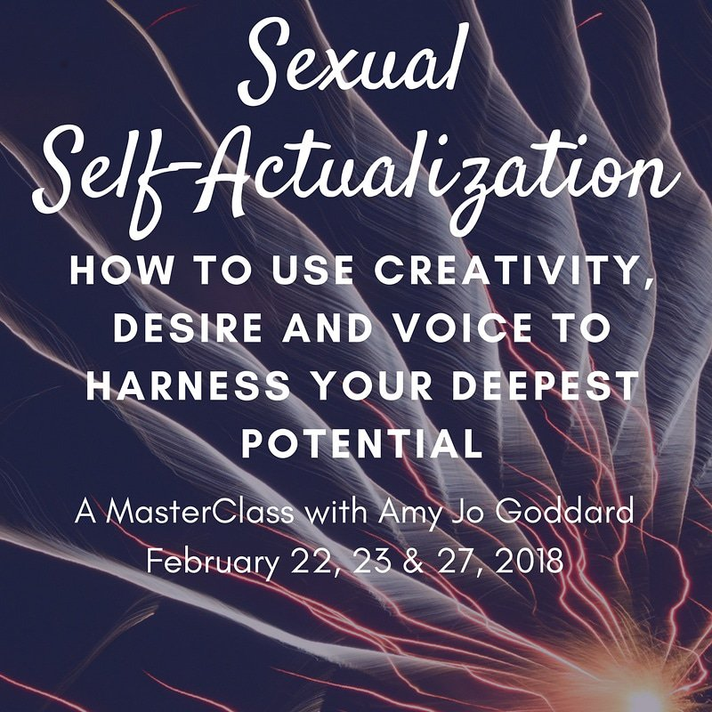 This week: Get tix now Sexual Self-Actualization: How to use creativity,  desire, and voice to harness your deepest potential. Let's get crackin. ...