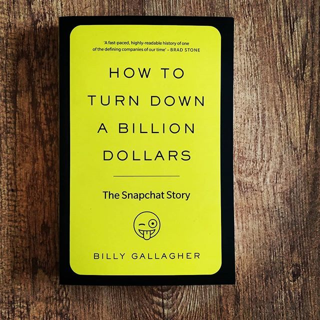 How to Turn Down a Billion Dollars The Snapchat Story