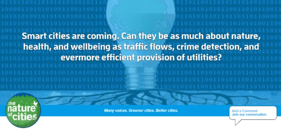 Smart cities are coming. Can they be as much about #nature, #health, and wellbeing as traffic flows, crime detection, and evermore efficient provision of utilities? @TNatureOfCities  https://t.co/TrGyS7xmCb