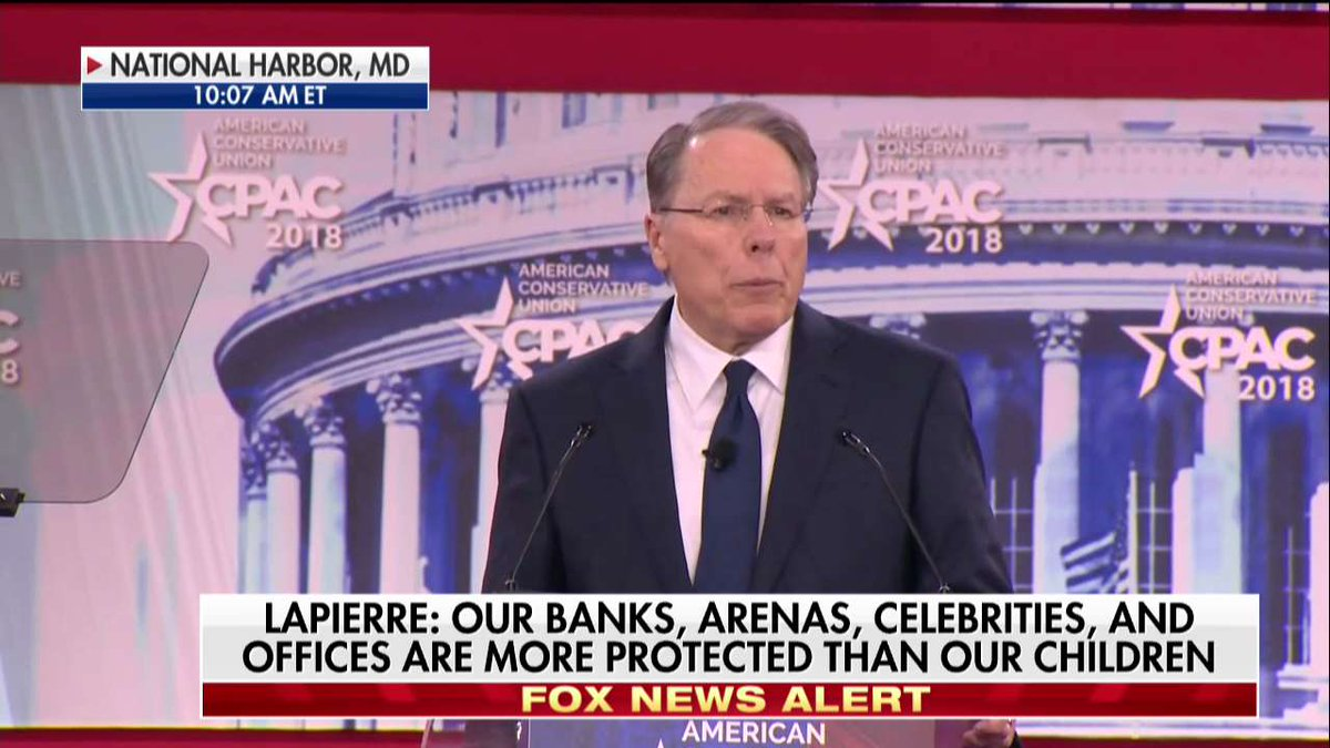 .@NRA's Wayne LaPierre: 'If armed security makes us less safe, let's just go ahead and remove it from everywhere. Let's remove it from the @WhiteHouse, from Capitol Hill, and remove it from all of Hollywood.' #CPAC2018