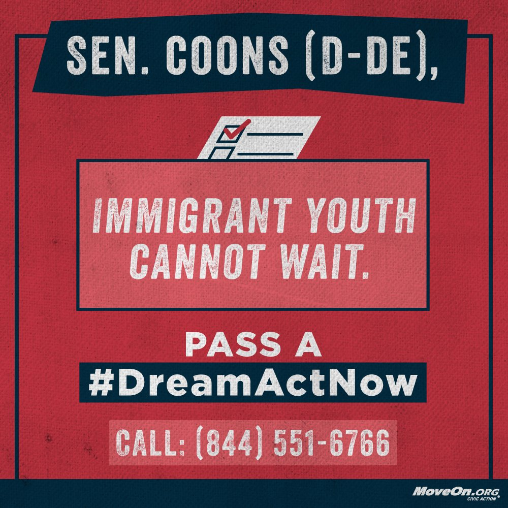 .@ChrisCoons, the time is now. Immigrant youth cannot wait. Pass the #DreamActNow. CALL: (844) 551-6766 #HereToStay