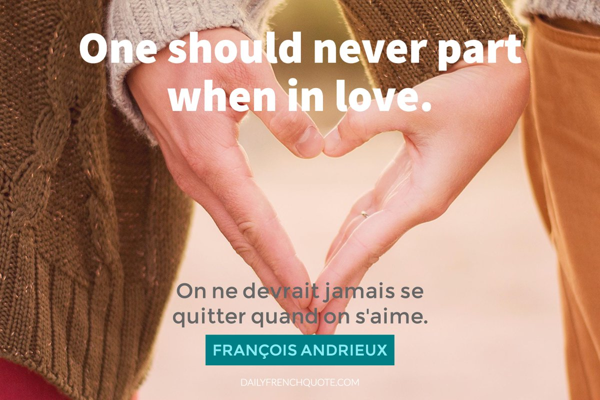 On ne devrait jamais se quitter quand on saime. François Andrieux - One should never part when in love. François Andrieux #Quote #FrenchQuote #FrenchSaying