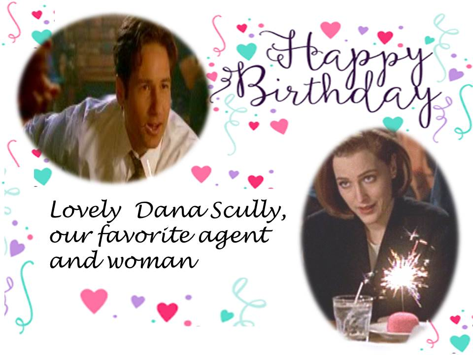 Happy Birthday  to the Lovely Agent and Woman Dana Scully
