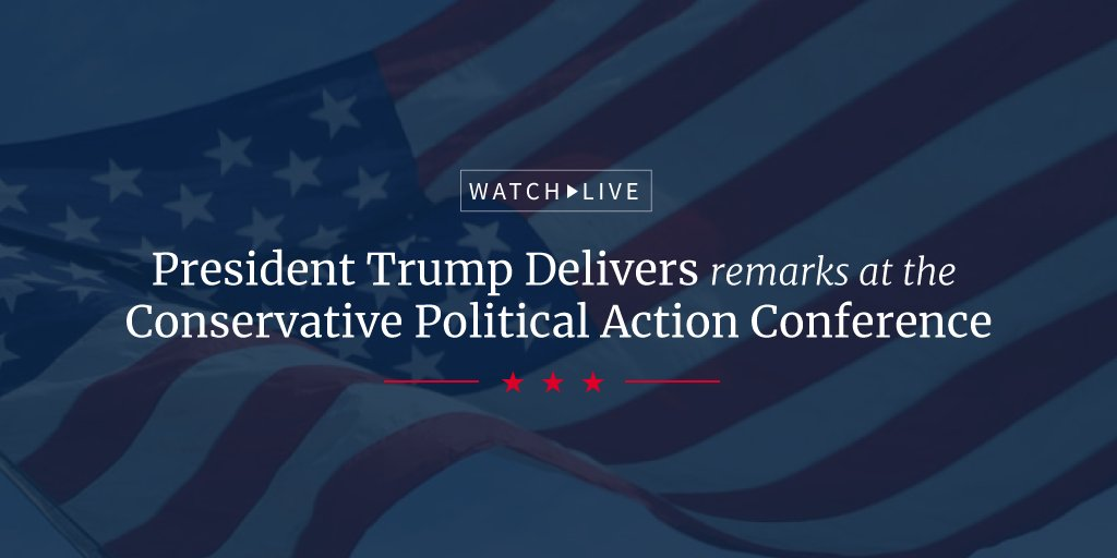Watch LIVE as President Trump delivers remarks at the Conservative Political Action Conference: 45.wh.gov/tUGV1K