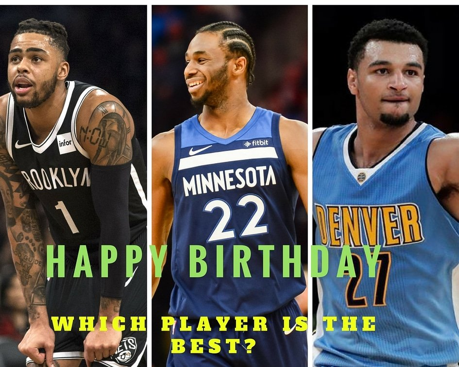 Happy birthday to D\Angelo Russell, Andrew Wiggins and Jamal Murray!  Which player will have the best career?