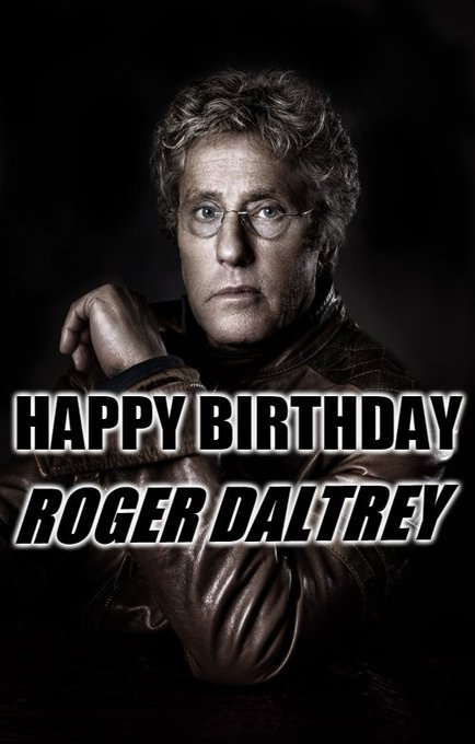 Happy Birthday - Roger Daltrey  Born: March 1, 1944