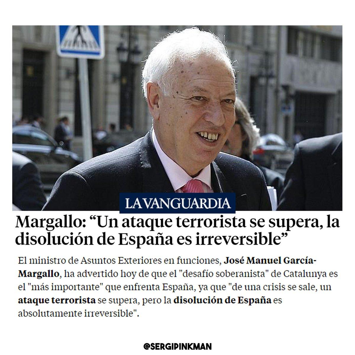 Sergi Pinkman On Twitter La Cosa No Acaba Ahí Si No Es Un Atentado De Falsa Bandera Se Parece Mucho Margallo Dijo Que Un Ataque Terrorista Se Supera La Disolución De España