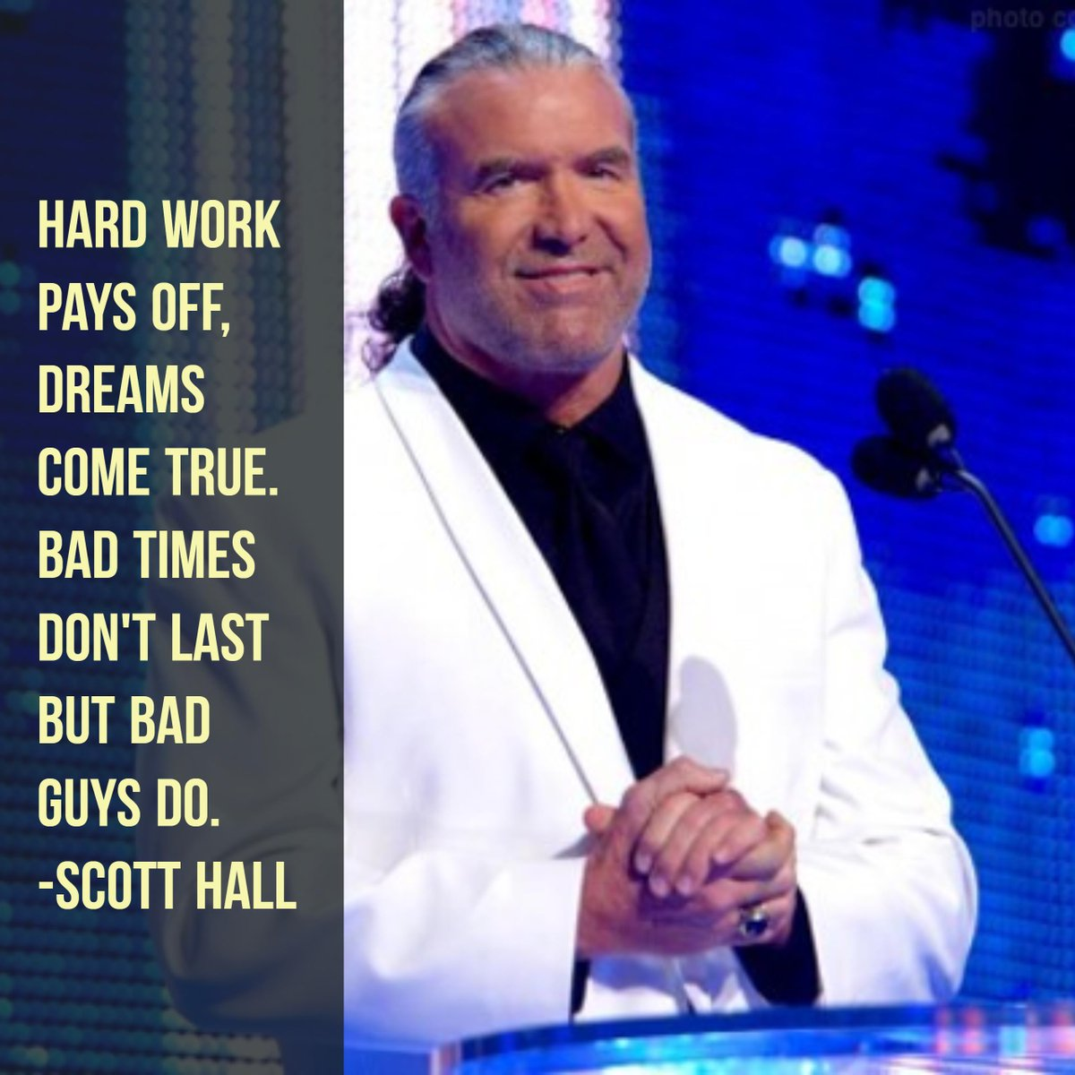 'Bad times don't last but bad guys do.' Scott Hall
