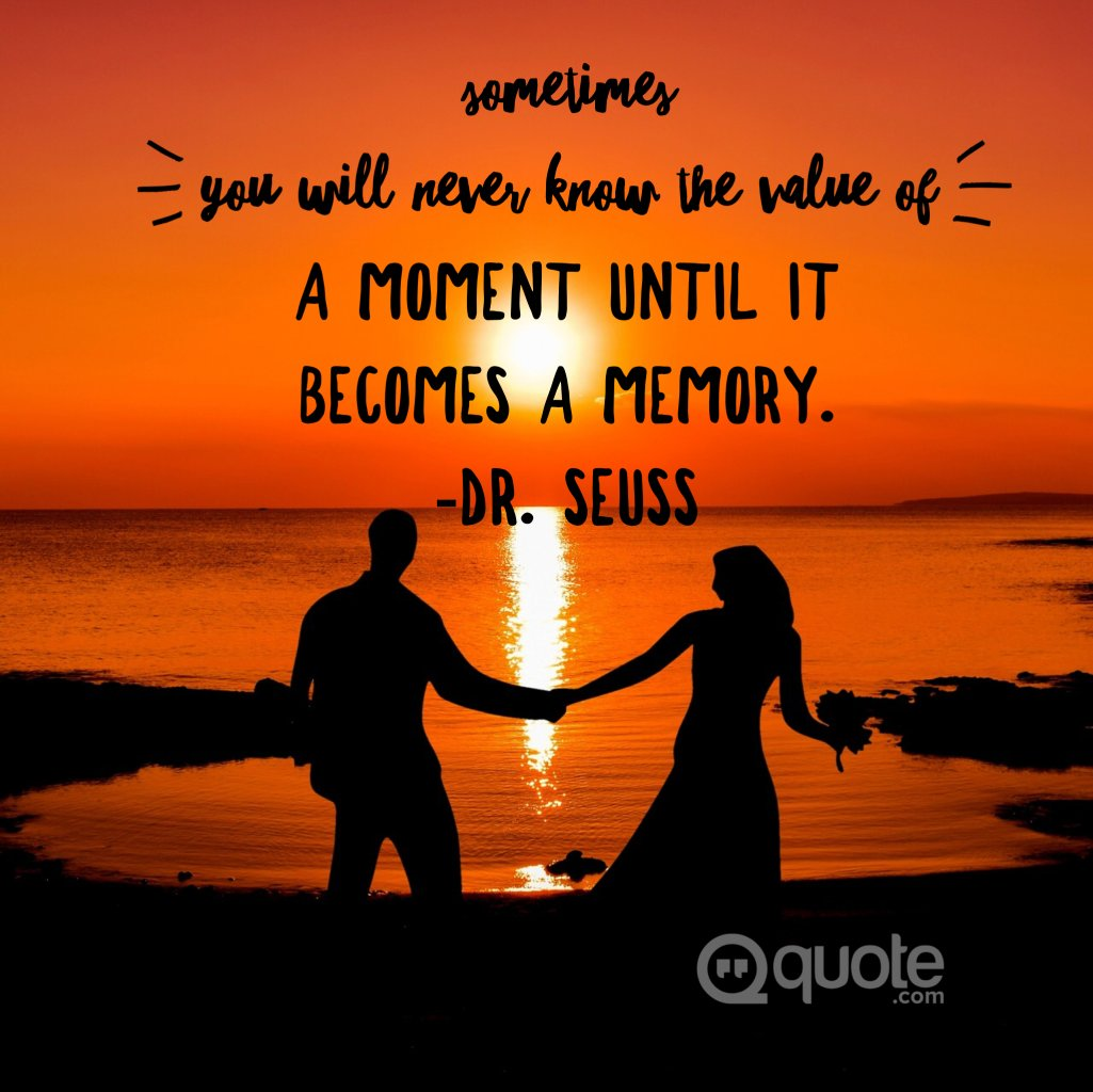 Quote On Twitter Make Happy Memories Hold Them Close Time Flies And The World Is Constantly Changing Quotes Drseussquotes Tuesdaythoughts Tuesdaytruth Https T Co Cuoaimg9hy