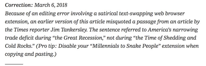 "Because of an editing error involving a satirical text-swapping web browser extension, an earlier version of this article misquoted a passage from an article by Times reporter Jim Tankersley. The sentence referred to America's narrowing trade deficit during ""the Great Recession,"" not during ""the Time of Shedding and Cold Rocks."" (Pro tip: Disable your ""Millennials to Snake People"" extension when copying & pasting.)"