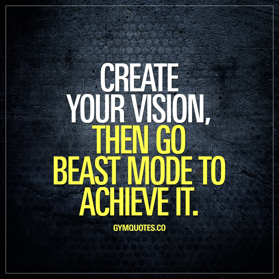 """Vision Quotes: Gym Quotes On Twitter: """"Create Your Vision, Then Go Beast"""