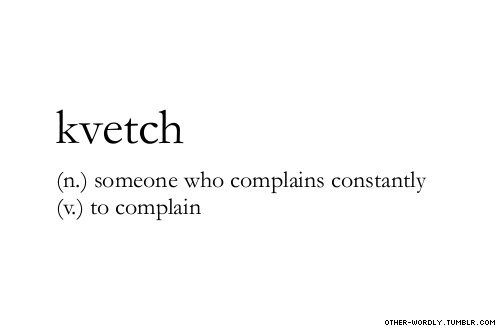 Kvetch [kvech] (n.) a person who complains; (v.) to complain Jo's brother *kvetched* about having too much homework. 😠💬 🙄
