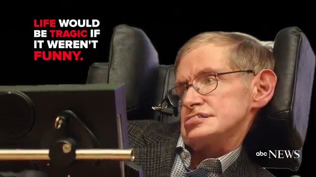 Life would be tragic if it werent funny.  Some of the most famous quotations from physicist Stephen Hawking, who has died at age 76: abcn.ws/2tKsXrM