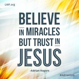 Believe in Miracles, But Trust in Jesus