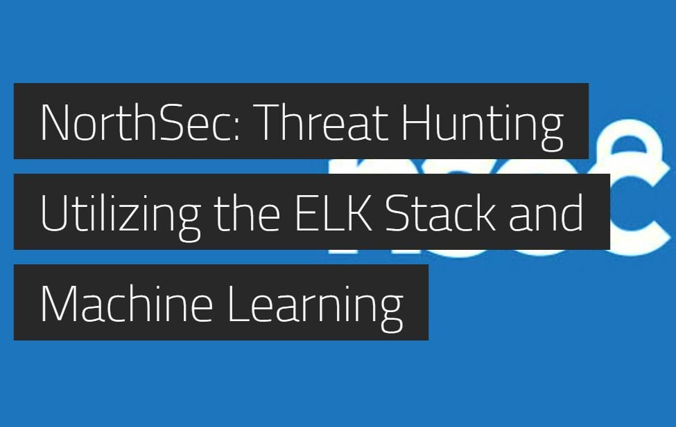 70eeb970d38 Cylance Inc.  cylanceinc. NorthSec  Threat Hunting Utilizing the ELK Stack  and Machine ...