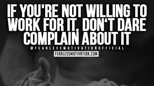 If youre not willing to work for it, dont dare complain about not having it. #FearlessMotivation