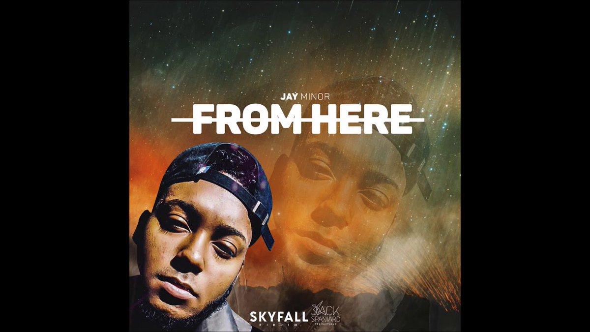 Jay Minor - From Here [Skyfall Riddim] '...